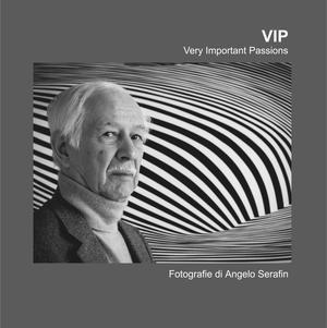 VIP, Very Important Passion, Angelo Serafin - Catalogo della mostra (Sacile, Ottobre 2015)