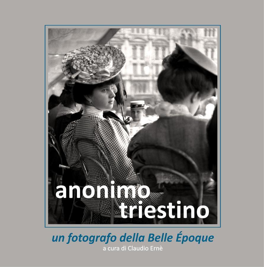 Anonimo Triestino, un fotografo della Belle Époque - Catalogo della mostra (Sacile, Luglio-Settembre 2018)