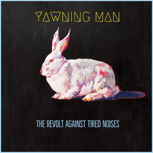 YAWNING MAN - THE REVOLT AGAINST TIRED NOISES  LP/DIGIPACK