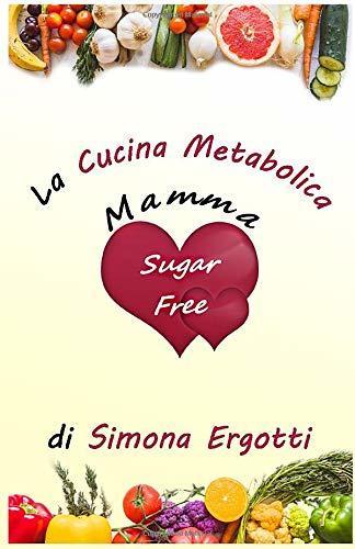 Libro - La Cucina Metabolica, Mamma Sugar Free di Simona Ergotti