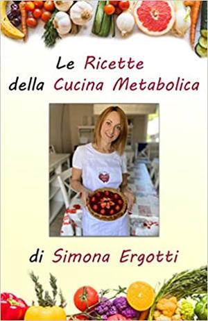 Libro - Le Ricette della Cucina Metabolica di Simona Ergotti