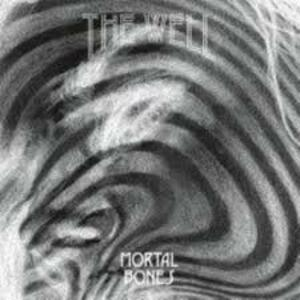 THE WELL -  MORTAL BONES / I BRING THE LIGHT     7""