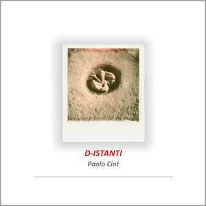 D-Istanti, Paolo Ciot - Catalogo