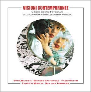 Visioni Contemporanee - Cinque Giovani Fotografi dell'Accademia di Belle Arti di Venezia