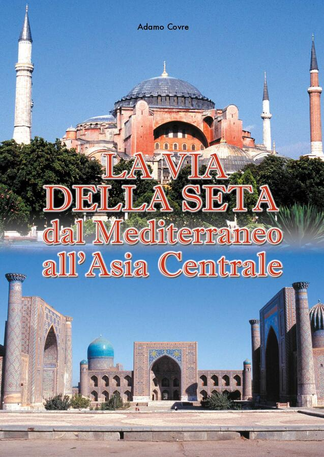 La Via della Seta. Dal Mediterraneo all'Asia Centrale