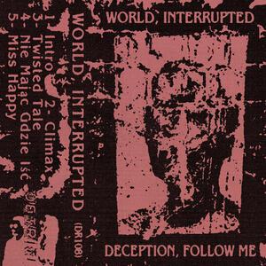 World, Interrupted - Deception, Follow Me