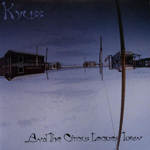 KYUSS - AND THE CIRCUS LEAVES TOWN - LP (WEA)