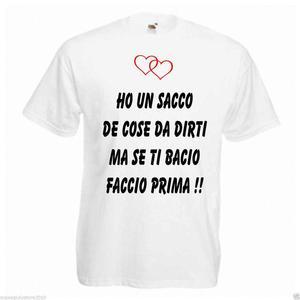 Maglia Uomo T-Shirt con Stampa Personalizzata Ho Un Sacco de Cose da dirti MA Se Ti Bacio Faccio Prima