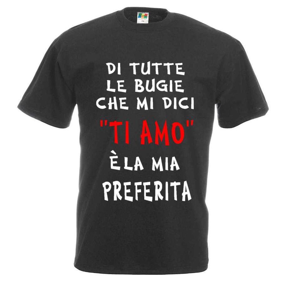"""t-Shirt Personalizzata """"di Tutte Le Bugie Che Mi Dici Ti Amo è La Mia Preferita"""""""