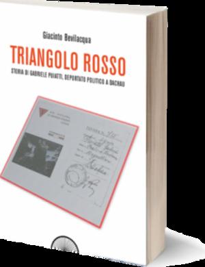 Triangolo rosso. Storia di Gabriele Puiatti, deportato politico a Dachau