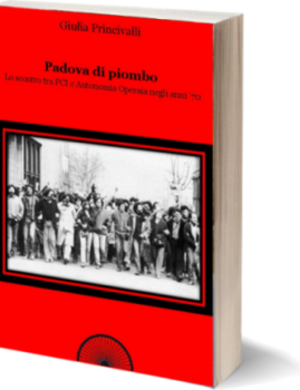 Padova di piombo. Lo scontro tra Pci e Autonomia Operaia negli anni Settanta