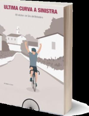 Ultima curva a sinistra. 80 edizioni del Giro del Belvedere